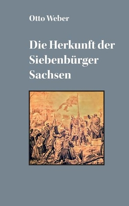 Die Herkunft der Siebenbürger Sachsen