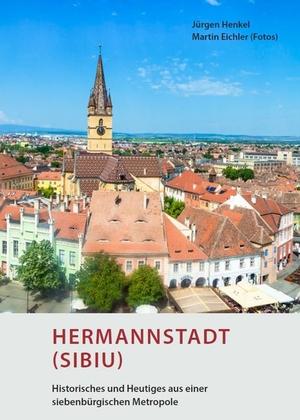 Hermannstadt (Sibiu) - Historisches und Heutiges aus einer siebenbürgischen Metropole