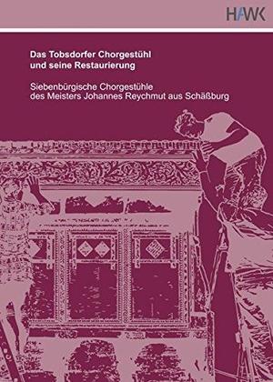 Das Tobsdorfer Chorgestühl und seine Restaurierung : siebenbürgische Chorgestühle des Meisters Johannes Reychmut aus Schäßburg.